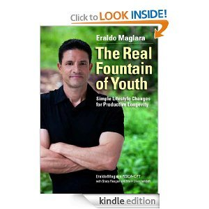 The Real Fountain of Youth: Simple Lifestyle Changes for Productive Longevity Eraldo Maglara