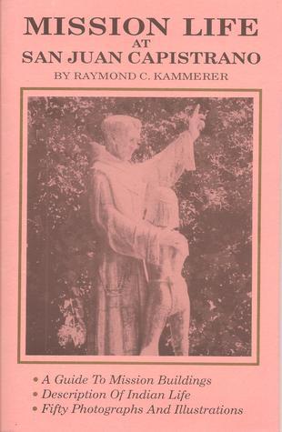 Mission Life at San Juan Capistrano  by  Raymond C. Kammerer