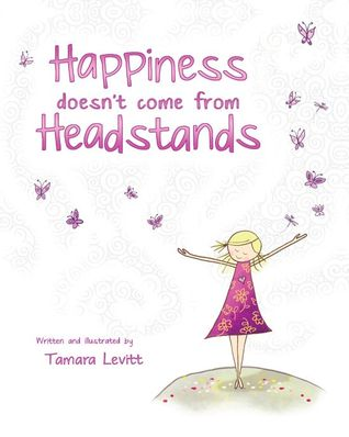 Happiness Doesnt Come from Headstands Tamara Levitt