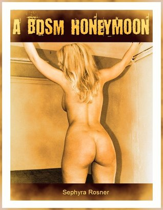 A BDSM Honeymoon  by  Sephyra Rosner