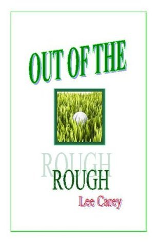 Out of the Rough  by  Lee Carey