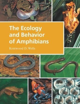 The Ecology and Behavior of Amphibians  by  Kentwood D. Wells