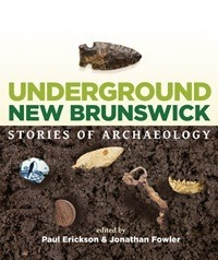 Underground New Brunswick: Stories of Archaeology  by  Paul Erickson