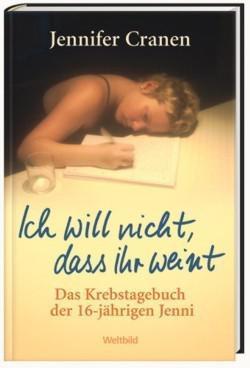 Ich Will Nicht, Dass Ihr Weint!Das Krebstagebuch Der 16 Jährigen Jenni  by  Jennifer Cranen