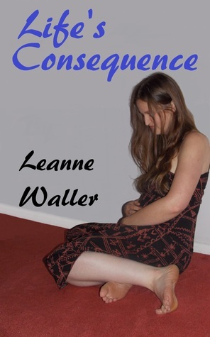 Lifes Consequence Leanne Waller