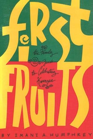 First Fruits: The Family Guide to Celebrating Kwanzaa Imani A. Humphrey