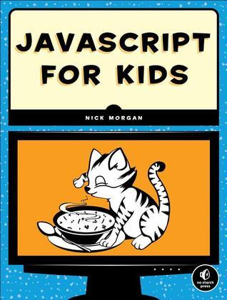 JavaScript for Kids: A Playful Introduction to Programming  by  Nick Morgan