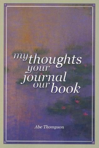 My Thoughts Your Journal Our Book Abe Thompson