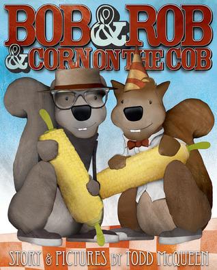 Bob & Rob & Corn on the Cob Todd McQueen
