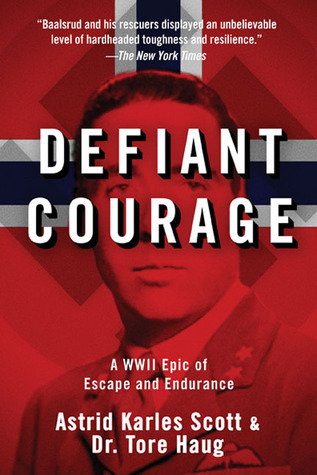 Defiant Courage: A WWII Epic of Escape and Endurance  by  Astrid Karlsen Scott