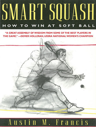 Smart Squash: How to Win at Soft Ball Austin M. Francis