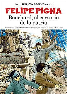 La Historieta Argentina: Bouchard, El Corsario De La Patria Felipe Pigna