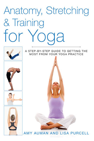Anatomy: A Step-By-Step Guide to Getting the Most from Your Yoga  by  Amy Auman