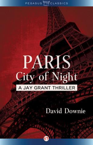 Paris City of Night: A Jay Grant Thriller David Downie