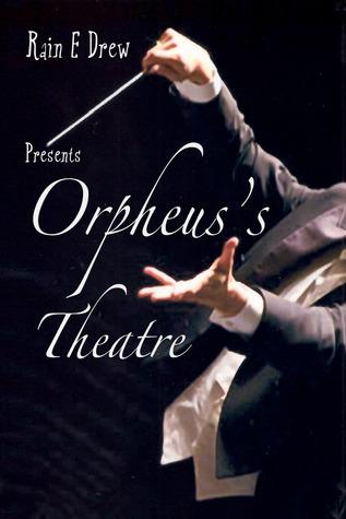 Orpheuss Theatre (Children of a Golden Age, #1) Rain E. Drew