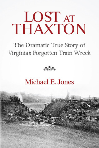Lost at Thaxton: The Dramatic True Story of Virginias Forgotten Train Wreck Michael E.  Jones