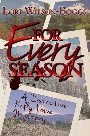 For Every Season (Detective Kelly Lowe #2) Lori Wilson-Boggs