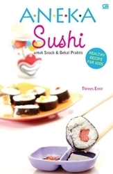 Aneka Sushi untuk Snack dan Bekal Praktis  by  Threes Emir
