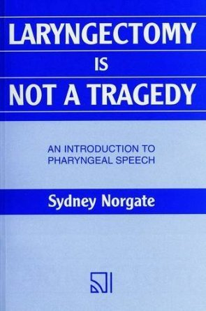 Laryngectomy is Not a Tragedy: Introduction to Pharyngeal Speech  by  Sydney Norgate
