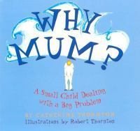 Why Mum?: A Small Child Dealing with a Big Problem  by  Catherine Thornton