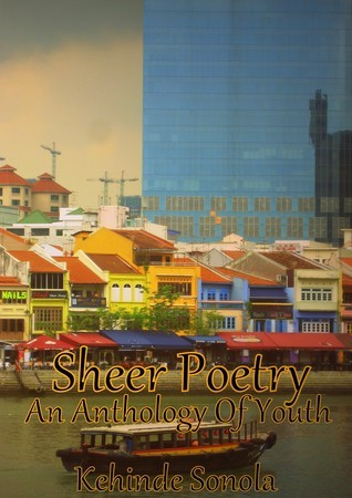 Sheer Poetry: An Anthology of Youth.  by  Kehinde Sonola