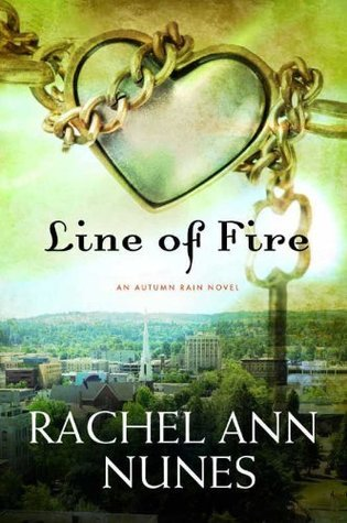 Line of Fire (Autumn Rain, #4) Rachel Ann Nunes
