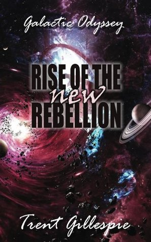 Rise of the New Rebellion (Galactic Odyssey #2) Trent Gillespie