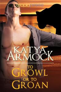 To Growl or to Groan Katya Armock