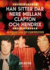 Han sitter där nere mellan Clapton och Hendrix: Jan Olofssons galna tripp genom pophistorien Sven Lindström
