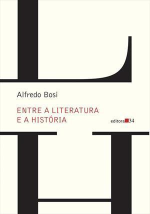Entre a Literatura e a História  by  Alfredo Bosi