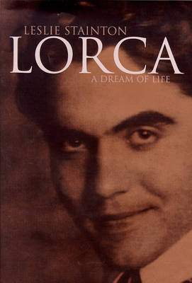 Lorca: A Dream Of Life Leslie Stainton
