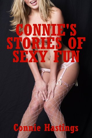 Connies Stories of Sexy Fun: Five Explicit Erotic Romance Stories Connie Hastings