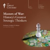 Masters of War: Historys Greatest Strategic Thinkers (Great Courses, #9422) Andrew R. Wilson