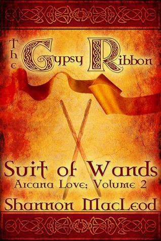 The Gypsy Ribbon: Suit of Wands (Arcana Love Vol. 2) Shannon MacLeod