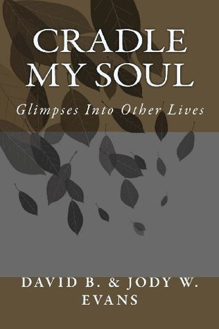 Cradle My Soul: Glimpses Into Other Lives  by  David B. Evans