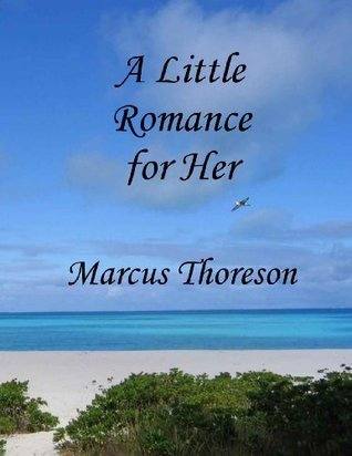 A Little Romance for Her: Poems of Life Together Marcus Thoreson