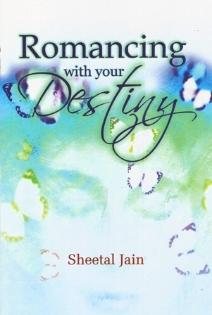 Romancing With Your Destiny  by  Sheetal Jain