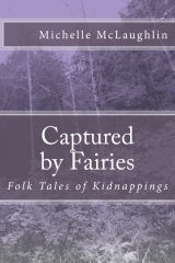 Captured Fairies: Folk Tales of Kidnappings by Michelle McLaughlin