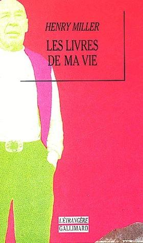 Les Livres de ma vie Henry Miller