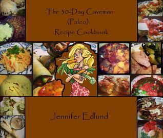 The 30-Day Caveman (Paleo) Appetizer/Snack Recipe Cookbook Jennifer  Edwards