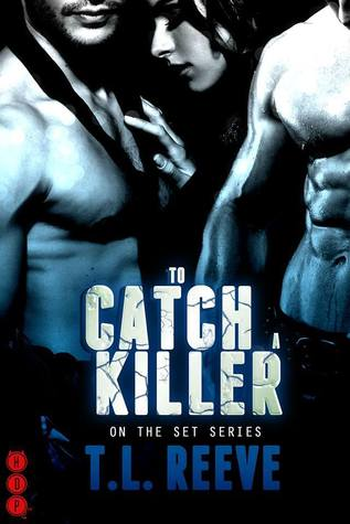 To Catch A Killer (On the Set #3)  by  T.L. Reeve