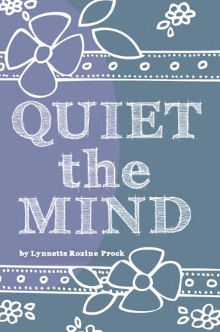 Quiet The Mind  by  Lynnette Rozine Prock