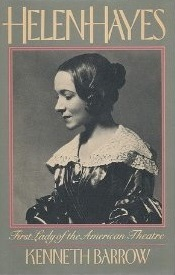 Helen Hayes, First Lady of the American Theater Kenneth Barrow