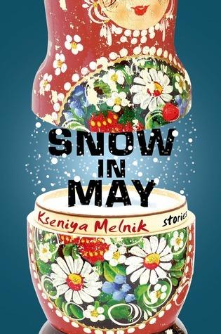 Snow in May: Stories  by  Kseniya Melnik