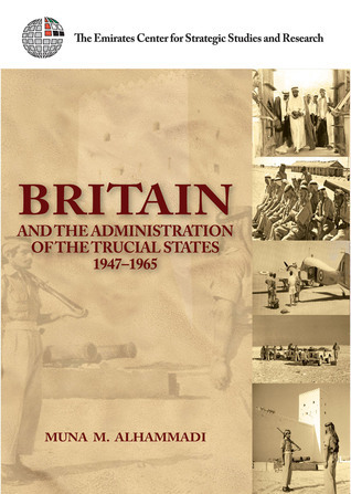 Britain and the Administration of the Trucial States, 1947-1965 The Emirates Center for Strategic Studies and Research
