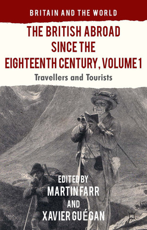 The British Abroad Since the Eighteenth Century, Volume 1: Travellers and Tourists Martin Farr