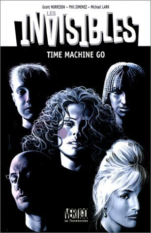 Les Invisibles, tome 5. Time machine go (The invisibles, #5) Grant Morrison