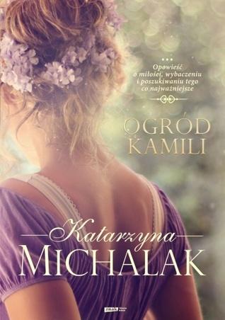 Ogród Kamili  by  Katarzyna Michalak