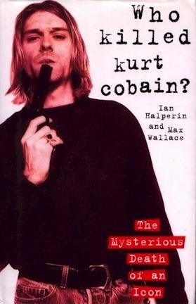 Who Killed Kurt Cobain?: The Mysterious Death of an Icon Ian Halperin