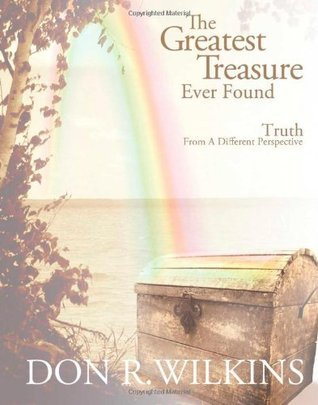 The Greatest Treasure Ever Found Don R. Wilkins
